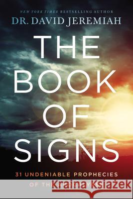 The Book of Signs: 31 Undeniable Prophecies of the Apocalypse David Jeremiah 9780785229544