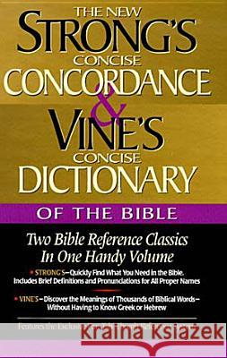 Strong's Concise Concordance and Vine's Concise Dictionary of the Bible: Two Bible Reference Classics in One Handy Volume William E. Vine W. E. Vine James Strong 9780785242550