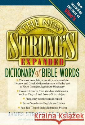 The New Strong's Expanded Dictionary of Bible Words James Strong 9780785246763