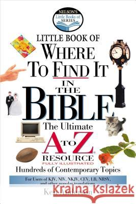 Nelson's Little Book of Where to Find It in the Bible Ken Anderson 9780785247081