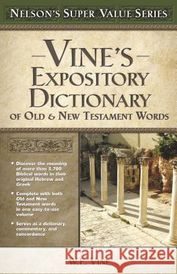 Vine's Expository Dictionary of the Old and New Testament Words William E. Vine W. E. Vine 9780785250531