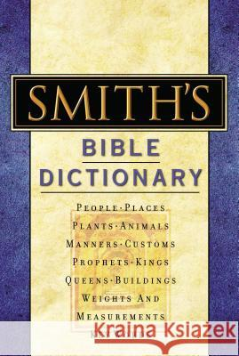 Smith's Bible Dictionary: More Than 6,000 Detailed Definitions, Articles, and Illustrations William Smith 9780785252016
