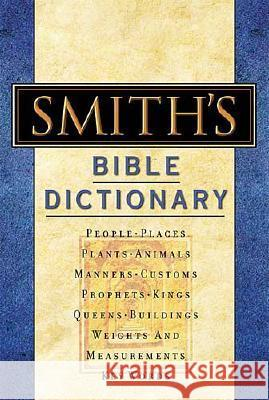 Smith's Bible Dictionary: More Than 6,000 Detailed Definitions, Articles, and Illustrations William Smith 9780785252023