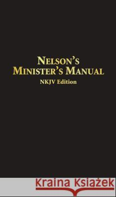 Nelson's Minister's Manual NKJV: Bonded Leather Edition Thomas Nelson Publishers 9780785252597 Nelson Reference & Electronic Publishing