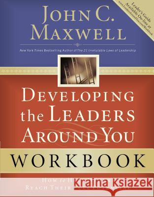 Developing the Leaders Around You: How to Help Others Reach Their Full Potential John C. Maxwell 9780785263678