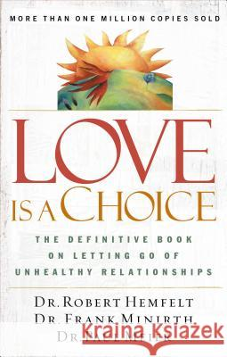 Love Is a Choice: The Definitive Book on Letting Go of Unhealthy Relationships Robert Hemfelt Frank B. Minirth Paul Meier 9780785263753 Nelson Books