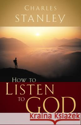 How to Listen to God Charles F. Stanley 9780785264149 Nelson Books