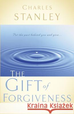 The Gift of Forgiveness Charles F. Stanley 9780785264156 Nelson Books