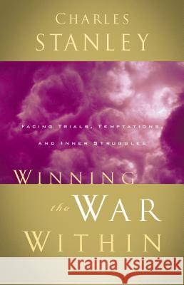 Winning the War Within Charles F. Stanley 9780785264163 Nelson Books