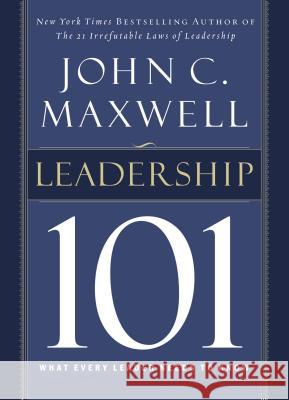 Leadership 101: What Every Leader Needs to Know John C. Maxwell 9780785264194