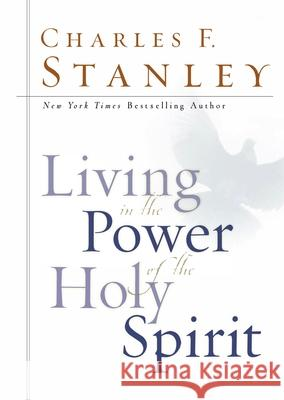 Living in the Power of the Holy Spirit Charles F. Stanley 9780785265122
