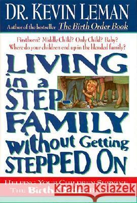 Living in a Step-Family Without Getting Stepped on: Helping Your Children Survive the Birth Order Blender Kevin Leman 9780785266013