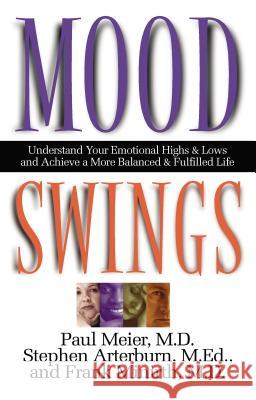 Mood Swings: Understand Your Emotional Highs and Lowsand Achieve a More Balanced and Fulfilled Life Paul Meier Stephen Arterburn Frank B. Minirth 9780785267713 Nelson Books