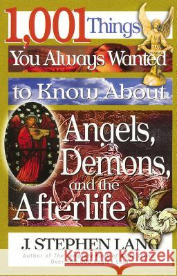1,001 Things You Always Wanted to Know about Angels, Demons, and the Afterlife J. Stephen Lang 9780785268611
