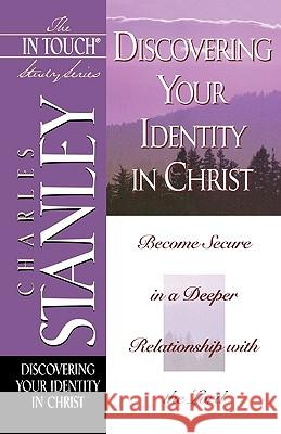 Discovering Your Identity in Christ Charles F. Stanley 9780785272885 Thomas Nelson Publishers