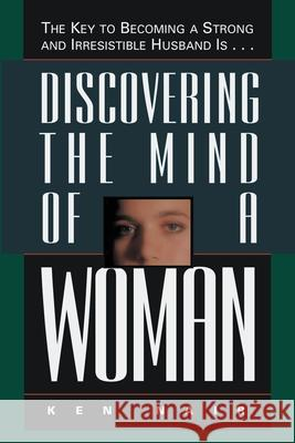 Discovering the Mind of a Woman: The Key to Becoming a Strong and Irresistable Husband Is... Ken Nair 9780785278115