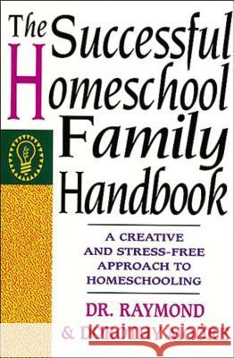 The Successful Homeschool Family Handbook Raymond S. Moore Dorothy N. Moore 9780785281757