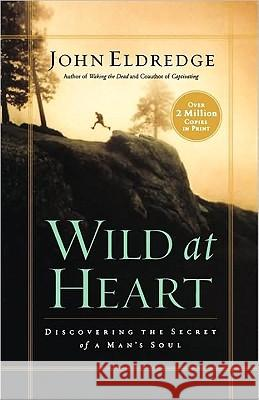 Wild at Heart: Discovering the Secret of a Man's Soul John Eldredge 9780785287964
