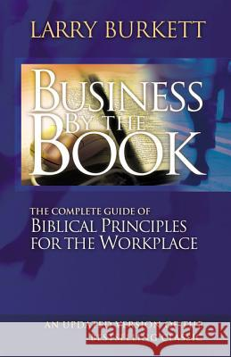 Business by the Book: Complete Guide of Biblical Principles for the Workplace Larry Burkett 9780785287971