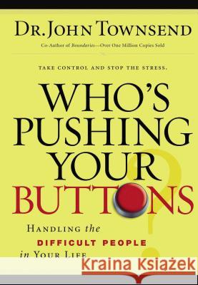 Who's Pushing Your Buttons?: Handling the Difficult People in Your Life John Townsend 9780785289210