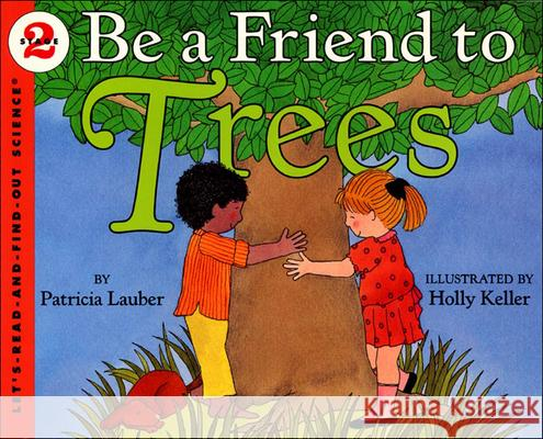 Be a Friend to Trees Patricia Lauber Holly Keller 9780785733393