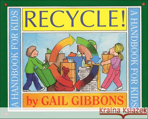 Recycle!: A Handbook for Kids G. Gibbons 9780785791508