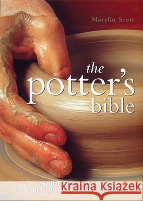 Potter's Bible: An Essential Illustrated Reference for Both Beginner and Advanced Potters Marylin Scott 9780785821434