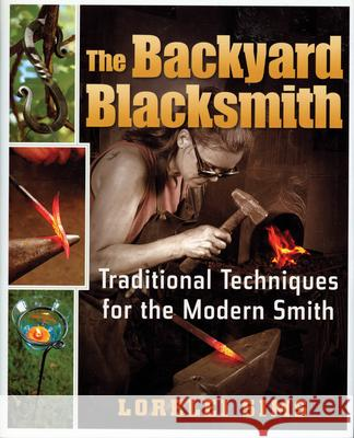 The Backyard Blacksmith: Traditional Techniques for the Modern Smith Lorelei Sims 9780785825678