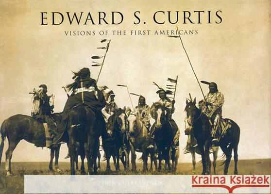 Edward S. Curtis: Visions of the First Americans Don Gulbrandsen 9780785826507