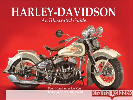 Harley-Davidson: An Illustrated Guide Peter Henshaw Ian Kerr Garry Stuart 9780785833536