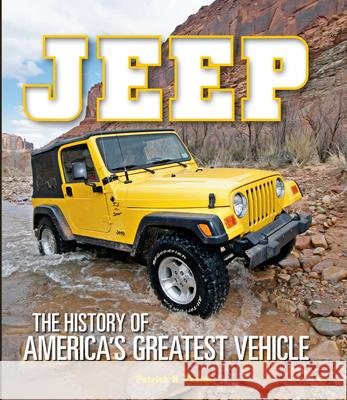 Jeep: The History of America's Greatest Vehicle Patrick R. Foster 9780785837480 Crestline