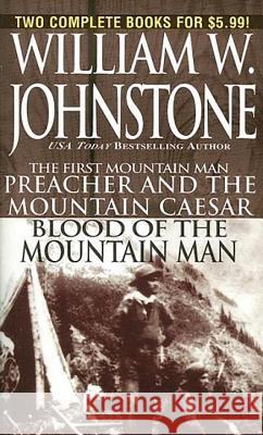 The First Mountain Man: Preacher and the Mountain Caesar/Blood of the Mountain Man William W. Johnstone 9780786019014