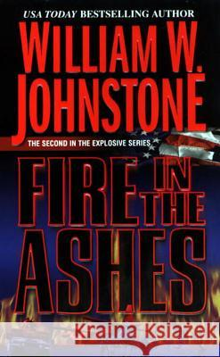 Fire in the Ashes William W. Johnstone 9780786019588