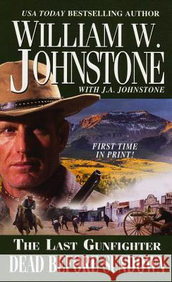 Last Gunfighter: Dead Before Sundown William W. Johnstone 9780786023431
