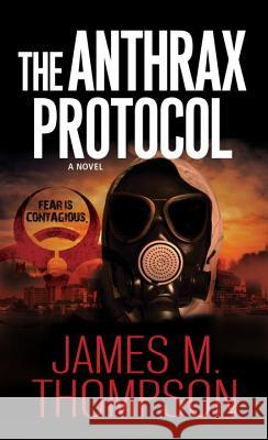 The Anthrax Protocol James Thompson 9780786037308