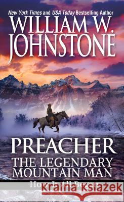 Preacher: The Legendary Mountain Man: How It All Began William W. Johnstone 9780786044832