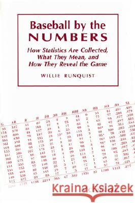 Baseball by the Numbers: How Statistics Are Collected, What They Mean, and How They Reveal the Game Wille Runquist Willie Runquist 9780786400065