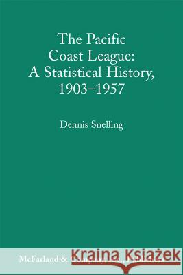 The Pacific Coast League: A Statistical History, 1903-1957 Dennis Snelling 9780786400454
