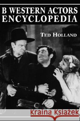 B. Western Actors Encyclopaedia : Facts, Photos and Filmographies for More Than 250 Familiar Faces Ted Holland 9780786404759