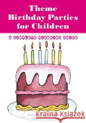 Theme Birthday Parties for Children: A Complete Planning Guide Anita M. Smith 9780786407439