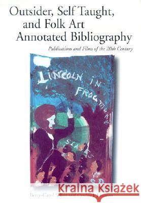 Self-taught, Outsider and Folk Art Annotated Bibliography : Publications and Films of the 20th Century Betty-Carol Sellen Cynthia J. Johanson 9780786410569