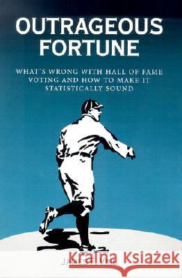 Outrageous Fortune: What's Wrong with Hall of Fame Voting and How to Make It Statistically Sound James F. Vail 9780786411269