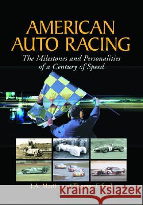 American Auto Racing: The Milestones and Personalities of a Century of Speed J. A. Martin Thomas F. Saal 9780786412358