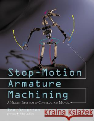 Stop-Motion Armature Machining: A Construction Manual Tom Brierton John Culhane 9780786412440