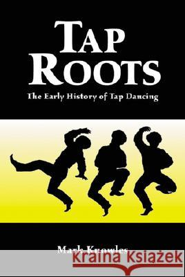 Tap Roots : The Early History of Tap Dancing Mark Knowles 9780786412679