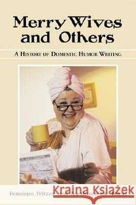 Merry Wives and Others: A History of Domestic Humor Writing Penelope Fritzer Bartholomew Bland 9780786413058