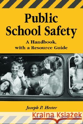 Public School Safety: A Handbook, with a Resource Guide Joseph P. Hester 9780786414833