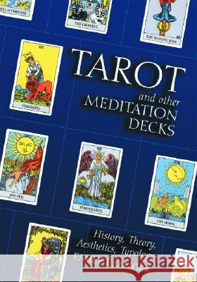 Tarot and Other Meditation Decks: History, Theory, Aesthetics, Typology Emily E. Auger 9780786416745