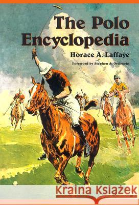 The Polo Enclyclopedia Horace A. Laffaye Stephen A. Orthwein 9780786417247 McFarland & Company