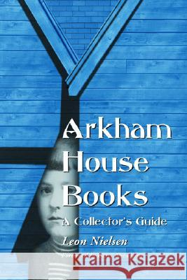 Arkham House Books: A Collector's Guide Leon Nielsen Barry Abrahams 9780786417858